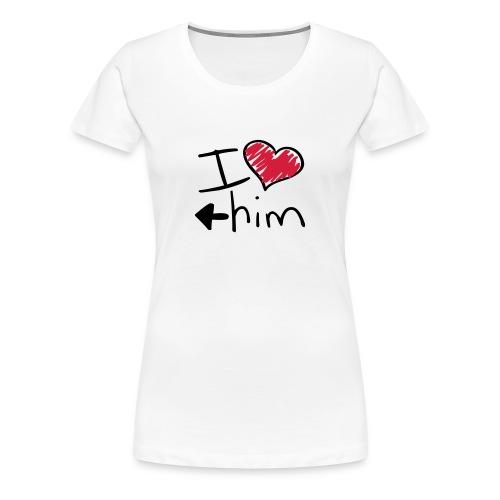 I love him - Women's Premium T-Shirt