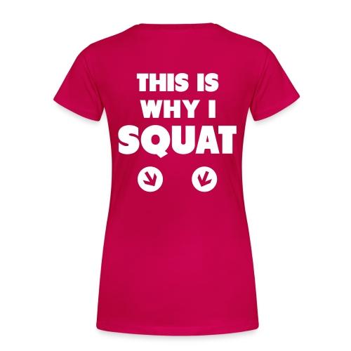 This is why i SQUAT - Women's Premium T-Shirt
