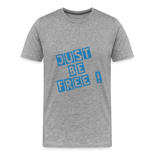 Just be free ! - T-shirt Premium Homme