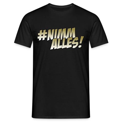 #NimmAlles! - Männer T-Shirt