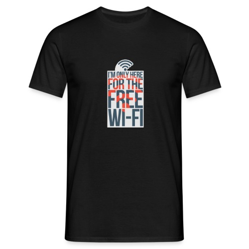 I'm Only Here For The Free WI-FI - Men's T-Shirt