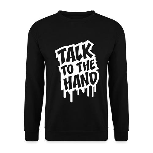TALK TO THE HAND Tee/White Logo - Men's Sweatshirt