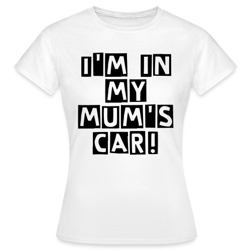 I'm in my mums car-Women - Women's T-Shirt
