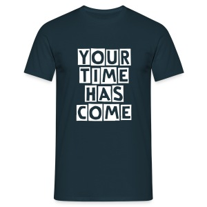 Your Time Has come - Men's T-Shirt