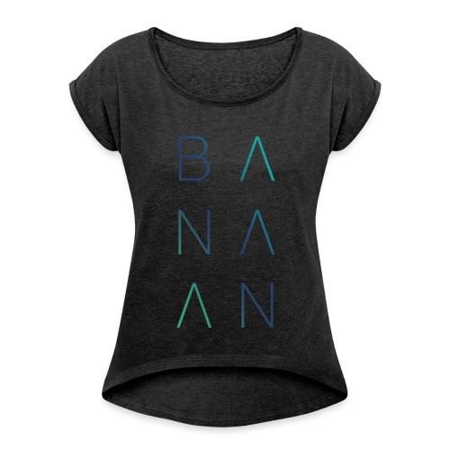 BANAAN/02 vrouwen opgerolde mouwen - Vrouwen T-shirt met opgerolde mouwen
