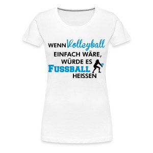 Simple volleyball would mean soccer T-skjorter - Premium T-skjorte for kvinner