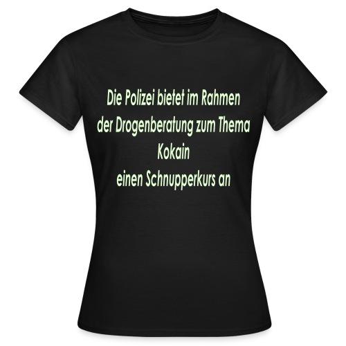 Polizei Kokain Schnupperkurs - Frauen T-Shirt