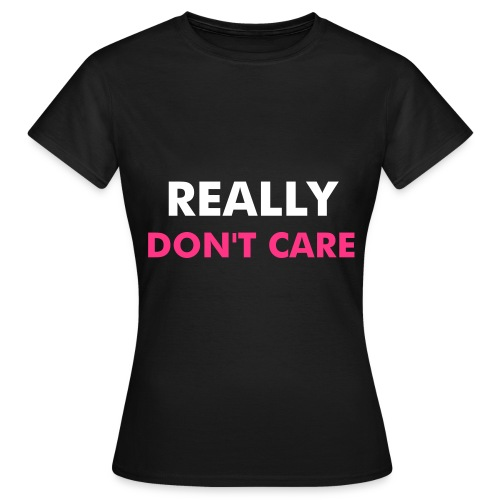 really don't care. - Vrouwen T-shirt