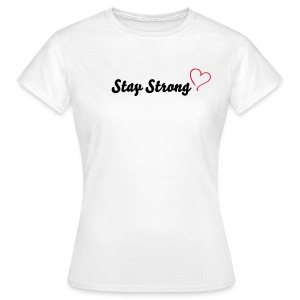 Stay Strong. - Vrouwen T-shirt