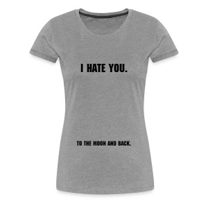 I hate you.. - Vrouwen Premium T-shirt