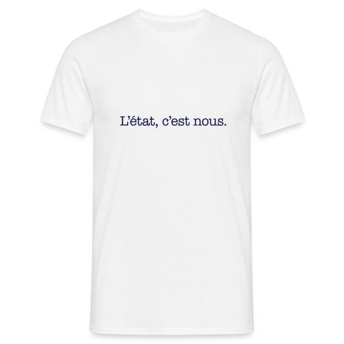 L'état, c'est nous. - Männer T-Shirt