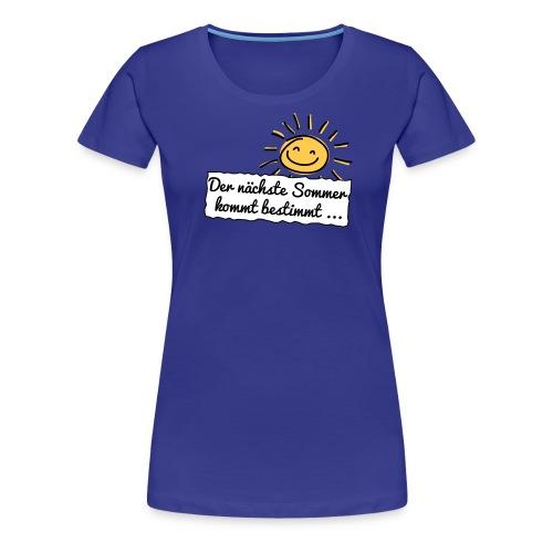 Der nächste Sommer kommt bestimmt ... T-Shirts - Frauen Premium T-Shirt
