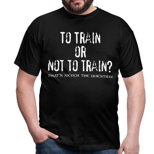 To Train or not to train - Mannen T-shirt
