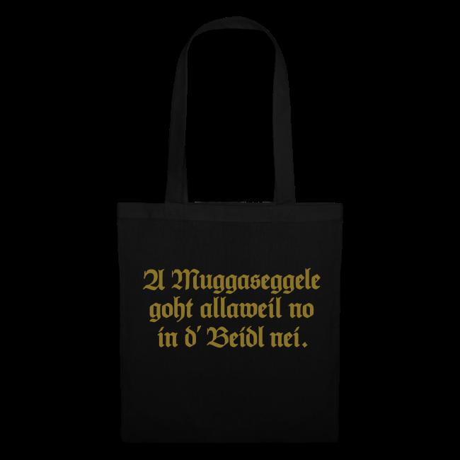 4e63297647533 A Muggaseggele goht allaweil no in d  Beidl nei (Schwarz Gold) Tasche