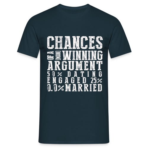 Chances of A Man Winning an Argument - Men's T-Shirt