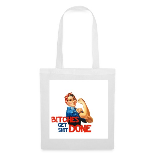 Bitches get shit done ! - Tote Bag