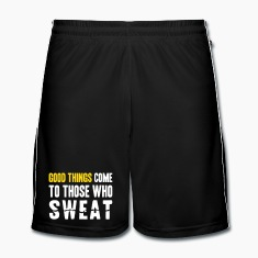 Good Things Come to Those Who Sweat Broeken en shorts