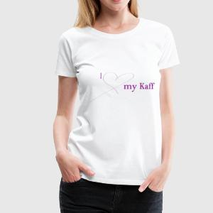 I love my Kaff - Frauen Premium T-Shirt
