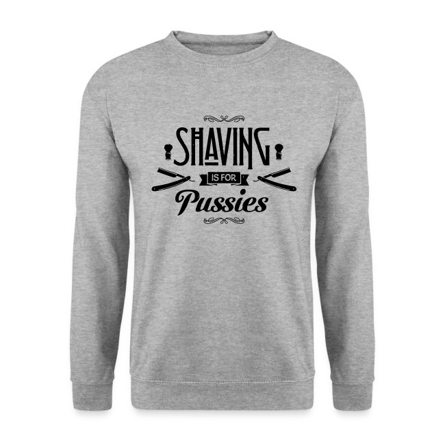 Shaving is for Pussies  - Men's Crewneck (black print)