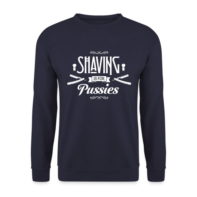 Shaving is for Pussies  - Men's Crewneck (white print)