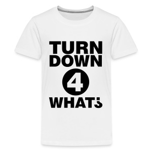 Turn down for what Shirts - Teenager Premium T-shirt