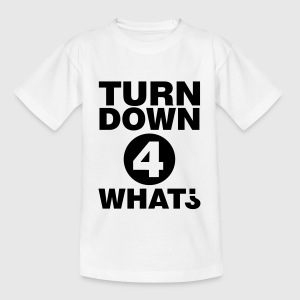 Turn down for what Shirts - Teenager T-shirt
