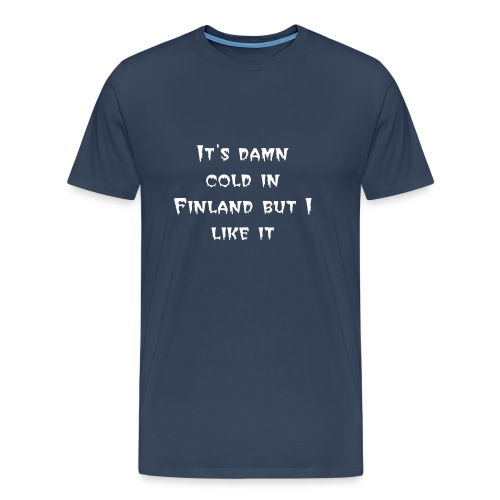It's damn cold in Finland but I like it - Men's Premium T-Shirt