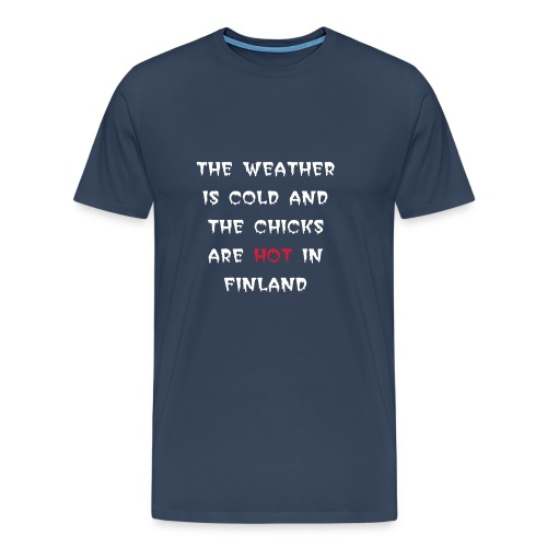 the weather is cold and the chicks are hot in finland - Men's Premium T-Shirt