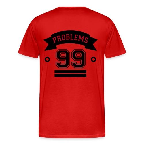 99 PROBLEMS - Mannen Premium T-shirt