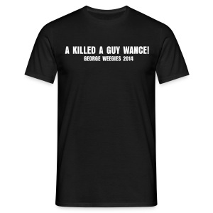 GEORGE KILLED A GUY - Men's T-Shirt
