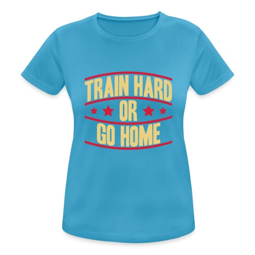 Train hard Fitness Frauen - Frauen T-Shirt atmungsaktiv