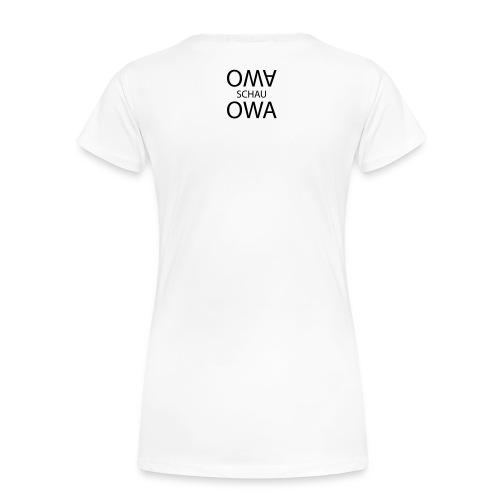 Oma schau owa - Frauen Premium T-Shirt