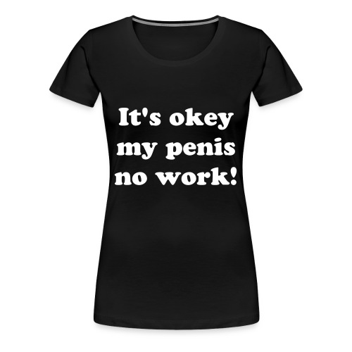 No work! ↓ - Dame premium T-shirt