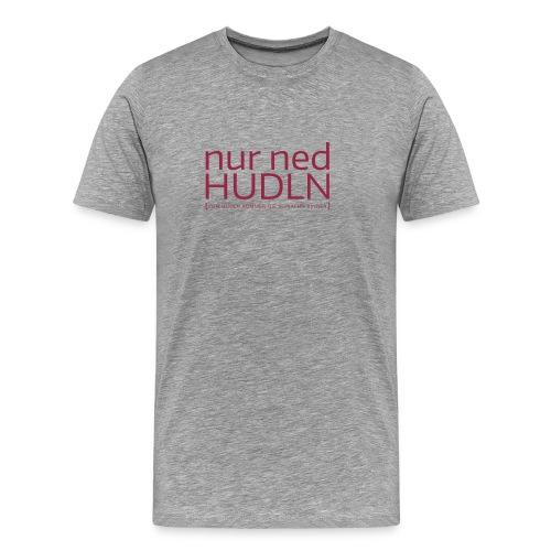 Nur ned hudln - Männer Premium T-Shirt