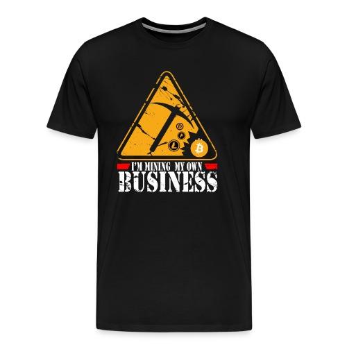 I'm Mining My Own Business Premium T-Shirt - Mannen Premium T-shirt