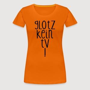 GLOTZ KEIN TV! - Frauen Premium T-Shirt