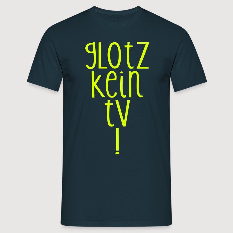 GLOTZ KEIN TV! - Männer T-Shirt