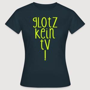 GLOTZ KEIN TV! - Frauen T-Shirt