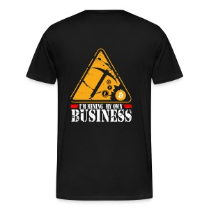 I'm Mining My Own Business (Front + Back) - Mannen Premium T-shirt