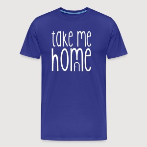 TAKE ME HOME - Männer Premium T-Shirt