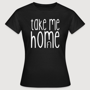TAKE ME HOME - Frauen T-Shirt