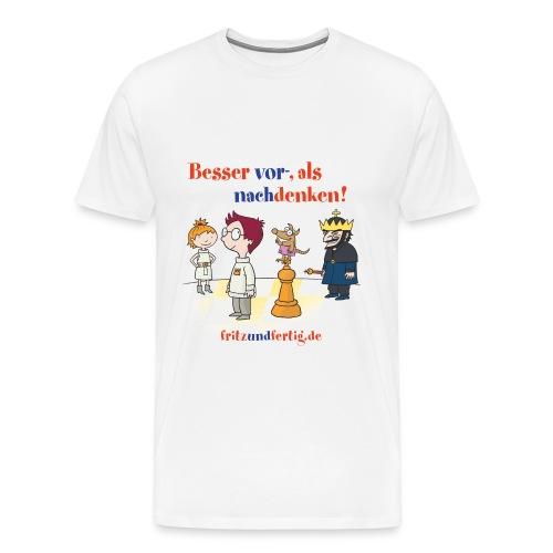 Besser vor- als nachdenken! - Männer Premium T-Shirt