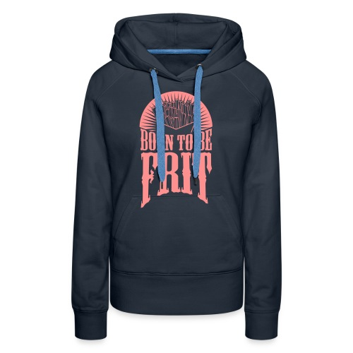 Sweat shirt Femme born to be frit - Sweat-shirt à capuche Premium pour femmes
