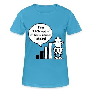 Mein ELAN-Empfang ist heute ziemlich schlecht! - Frauen T-Shirt atmungsaktiv