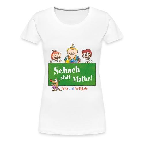 Schach statt Mathe! - Frauen Premium T-Shirt