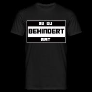 T-Shirts ~ Männer T-Shirt ~ Ob Du Behindert Bist T-Shirt