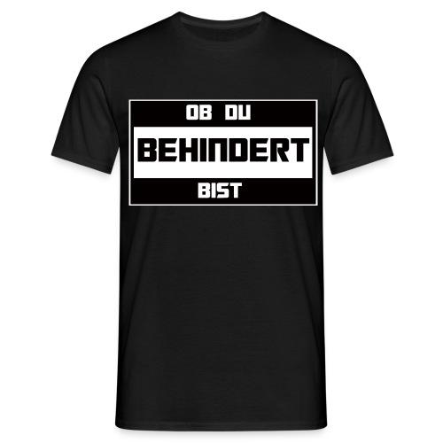 Ob Du Behindert Bist T-Shirt - Männer T-Shirt