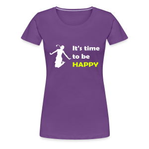 It's time to be happy - T-shirt Premium Femme