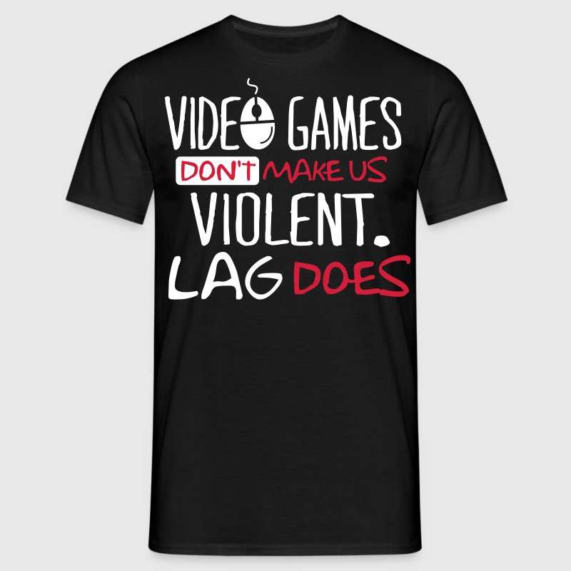 Video Games don't make us violent. Lag does! T-shirts - Herre-T-shirt