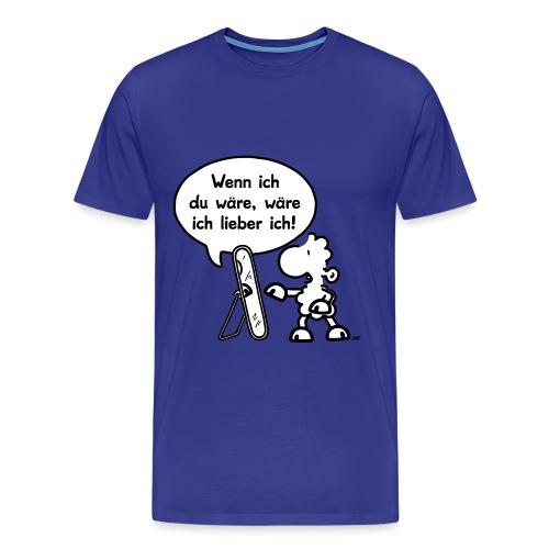 Wenn ich du wäre, wäre ich lieber ich! - Männer Premium T-Shirt